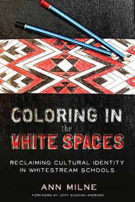 Coloring in the White Spaces : Reclaiming Cultural Identity in Whitestream Schools