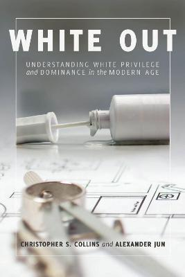 White Out: Understanding White Privilege and Dominance in the Modern Age