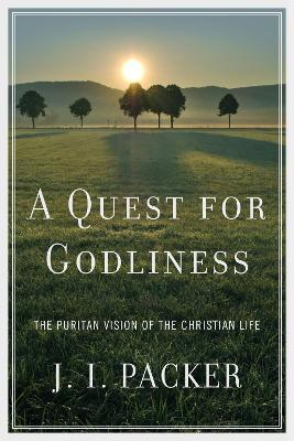 A Quest for Godliness : The Puritan Vision of the Christian Life