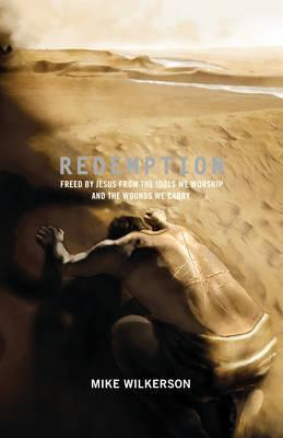 Redemption : Freed by Jesus from the Idols We Worship and the Wounds We Carry