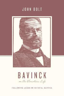 Bavinck on the Christian Life : Following Jesus in Faithful Service