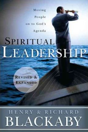 Spiritual Leadership : Moving People on to God's Agenda, Revised and Expanded