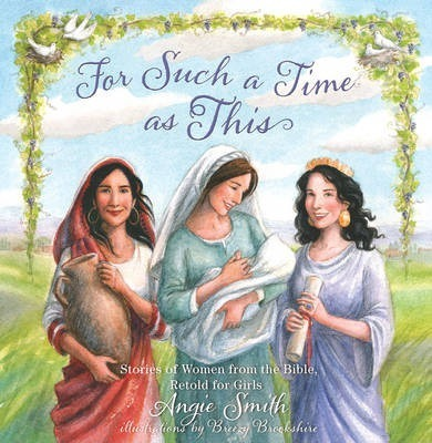 For Such a Time as This : Stories of Women from the Bible, Retold for Girls