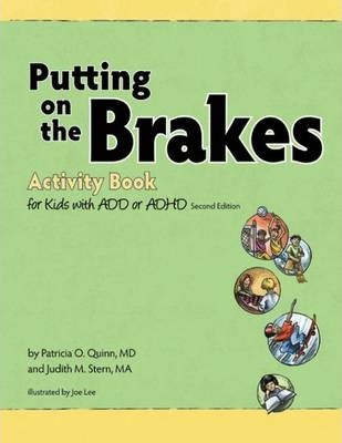 Putting on the Brakes Activity Book for Kids with ADD or ADHD by Patricia O. Quinn