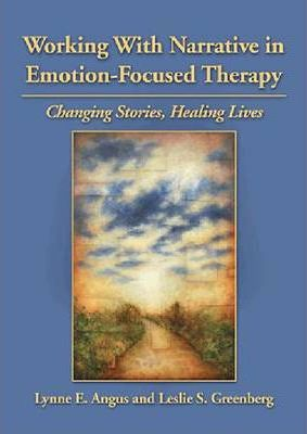 Working with Narrative in Emotion-Focused Therapy - Lynne E. Angus, Leslie S. Greenberg