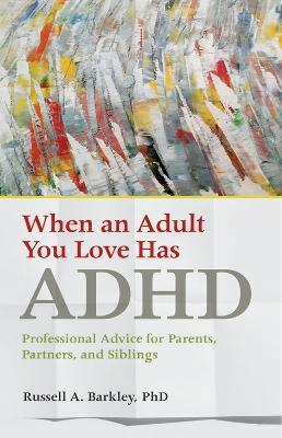 When an Adult You Love Has ADHD - Russell A. Barkley