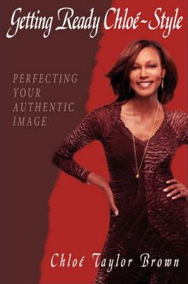 Getting Ready Chloe-Style  Perfecting Your Authentic Image