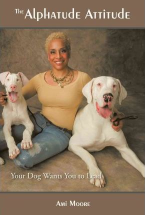 The Alphatude Attitude: Your Dog Wants You to Lead!