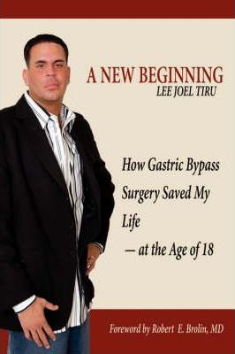 A New Beginning : How Gastric Bypass Surgery Saved My Life - at the Age of 18