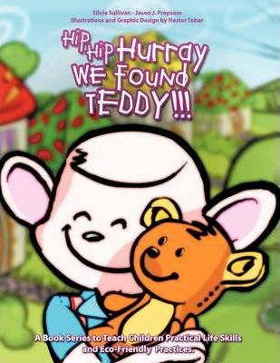 Hip Hip Hurray We Found Teddy: A Book Series to Teach Children Practical Life Skills and Eco-Friendly Skills
