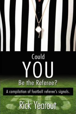 Could You Be the Referee?: A Compilation of Football Referee's Signals.