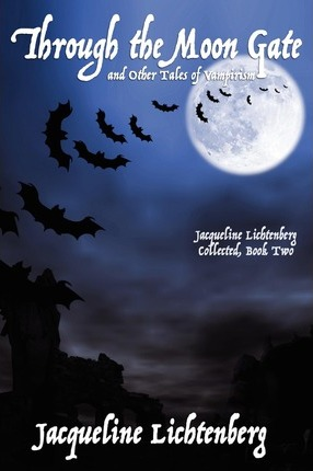 Through the Moon Gate and Other Tales of Vampirism  Jacqueline Lichtenberg Collected, Book Two