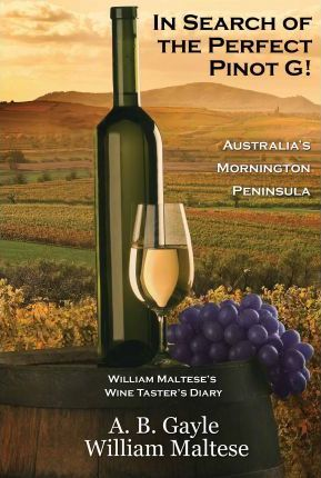 In Search of the Perfect Pinot G! Australia's Mornington Peninsula (William Maltese's Wine Taster's Diary #2)