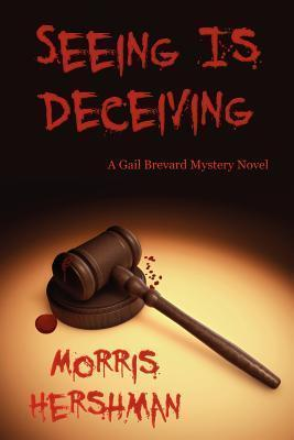 Seeing Is Deceiving  A Gail Brevard Mystery Novel