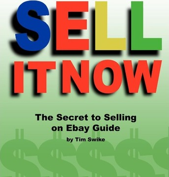 Sell It Now the Secret to Selling on Ebay Guide : Tim Swike