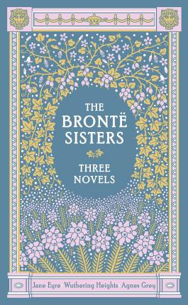 The Bronte Sisters Three Novels (Barnes & Noble Collectible Classics: Omnibus Edition) : Jane Eyre - Wuthering Heights - Agnes Grey