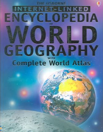 The Usborne Internet-linked Encyclopedia of World Geography With Complete World Atlas