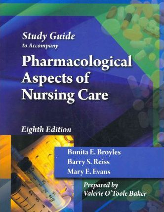 Student Study Guide for Broyles/Reiss/Evans' Pharmacological Aspects of Nursing Care, 8th
