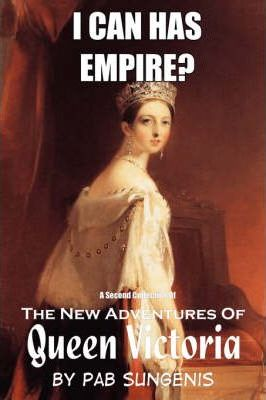 """I Can Has Empire? - the Second Collection of """"the New Adventures of Queen Victoria"""""""