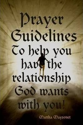 Prayer Guidelines to Help You Have the Relationship God Wants with You