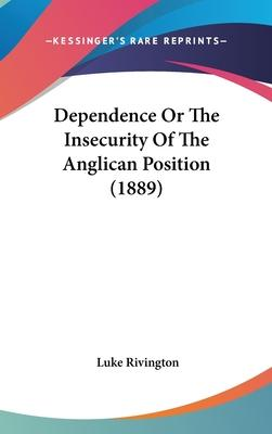 Dependence or the Insecurity of the Anglican Position (1889)
