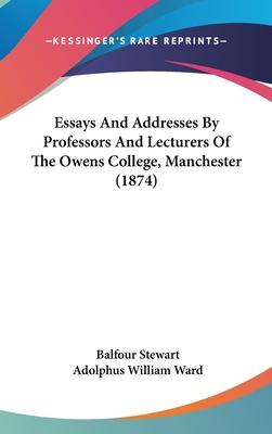 Essays and Addresses by Professors and Lecturers of the Owens College, Manchester (1874)