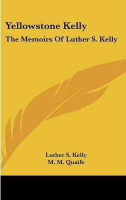 Yellowstone Kelly  The Memoirs of Luther S. Kelly