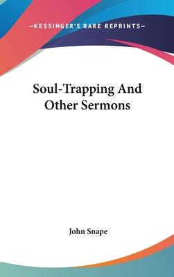 Soul-Trapping and Other Sermons