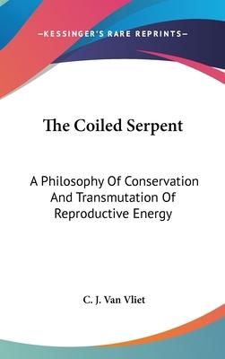 The Coiled Serpent  A Philosophy of Conservation and Transmutation of Reproductive Energy