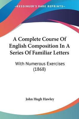 A Complete Course of English Composition in a Series of Familiar Letters