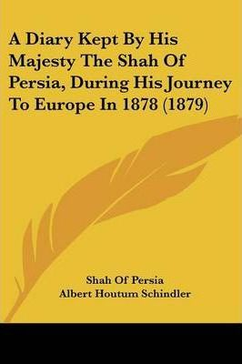 A Diary Kept by His Majesty the Shah of Persia, During His Journey to Europe in 1878 (1879)