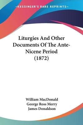 Liturgies and Other Documents of the Ante-Nicene Period (1872)