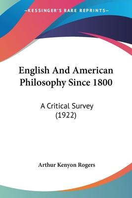 English and American Philosophy Since 1800  A Critical Survey (1922)