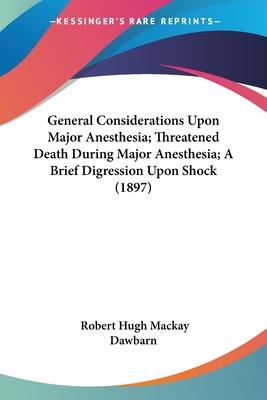 General Considerations Upon Major Anesthesia; Threatened Death During Major Anesthesia; A Brief Digression Upon Shock (1897)