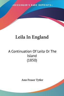 Leila In England  A Continuation Of Leila Or The Island (1850)