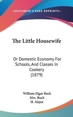 The Little Housewife  Or Domestic Economy for Schools, and Classes in Cookery (1879)