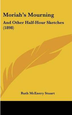 Moriah S Mourning  And Other Half-Hour Sketches (1898)