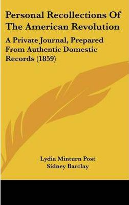 Personal Recollections Of The American Revolution  A Private Journal, Prepared From Authentic Domestic Records (1859)