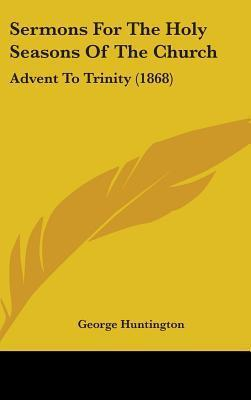 Sermons For The Holy Seasons Of The Church  Advent To Trinity (1868)