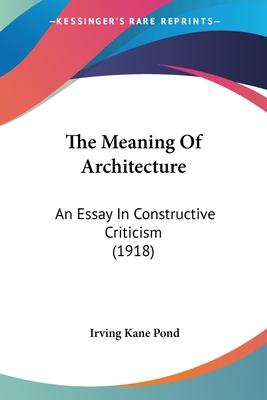The Meaning of Architecture  An Essay in Constructive Criticism (1918)