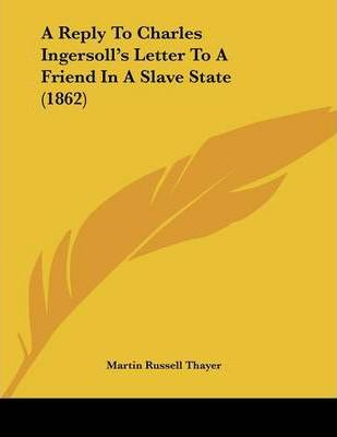 A Reply to Charles Ingersoll's Letter to a Friend in a Slave State (1862)