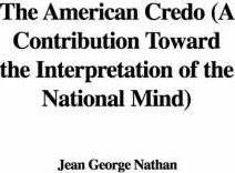 The American Credo (a Contribution Toward the Interpretation of the National Mind)