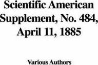 Scientific American Supplement, No. 484, April 11, 1885