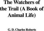 The Watchers of the Trail (a Book of Animal Life)