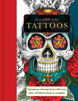 Tattoos : A Gorgeous Coloring Book with More Than 120 Illustrations to Complete