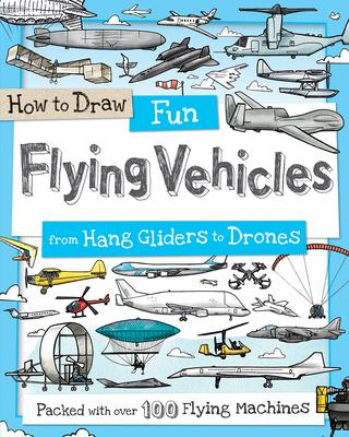 How to Draw Fun Flying Vehicles : From Hang Gliders to Drones