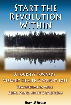 Start the Revolution Within : A Journey Towards Vibrant Health & Weight Loss – Brian M Heater