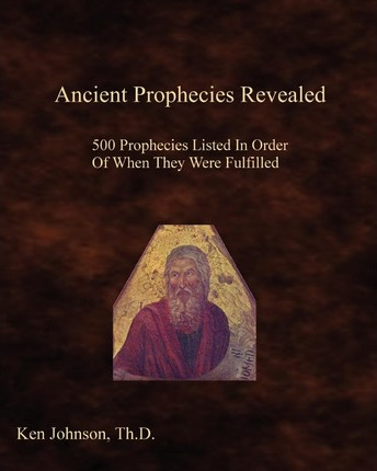 Ancient Prophecies Revealed : 500 Prophecies Listed In Order Of When They Were Fulfilled