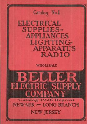 Beller Electric Supply Company: Catalog 1926 Reprint
