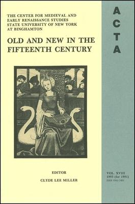 ACTA Volume #18  Old and New in the Fifteenth Century